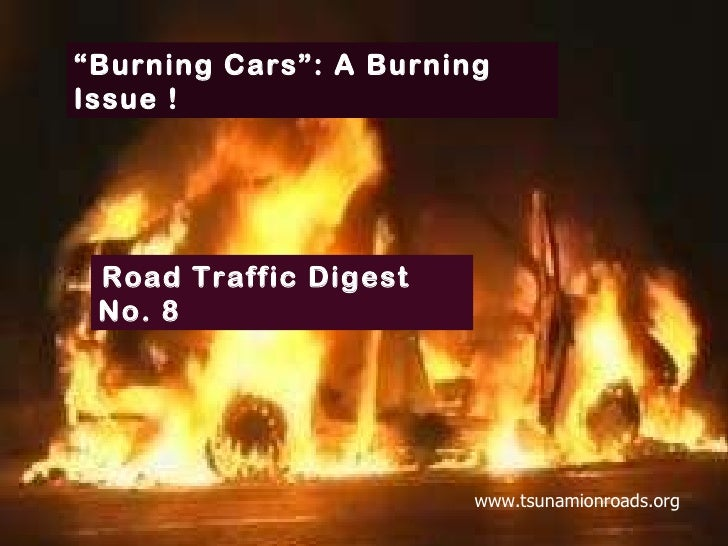 """ Burning Cars"": A Burning Issue ! Road Traffic Digest No. 8  www.tsunamionroads.org"