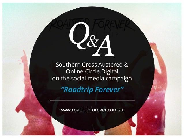 "&www.roadtripforever.com.auQ ASouthern Cross Austereo &Online Circle Digitalon the social media campaign""Roadtrip Forever"""