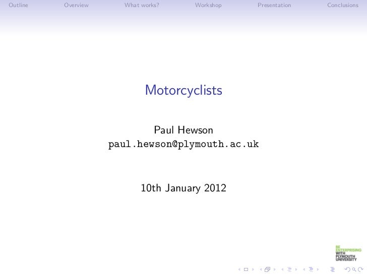 Outline   Overview     What works?    Workshop   Presentation   Conclusions                             Motorcyclists     ...