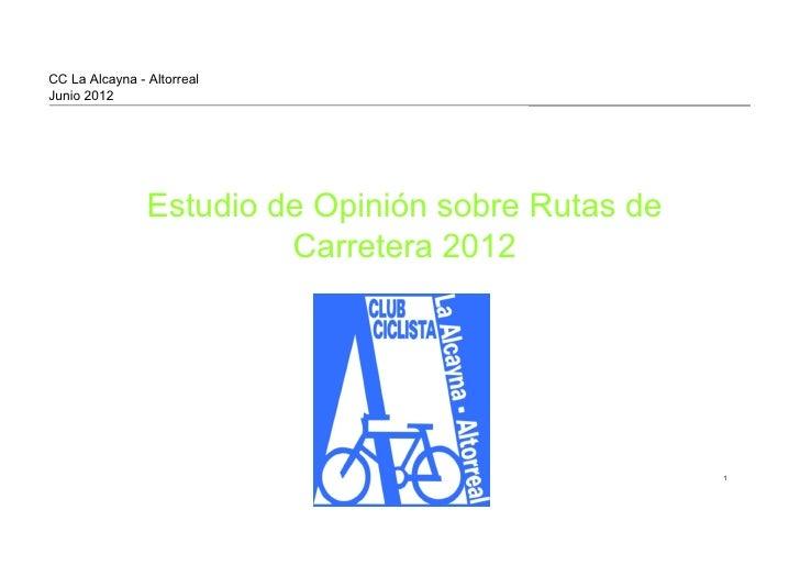 CC La Alcayna - AltorrealJunio 2012                Estudio de Opinión sobre Rutas de                         Carretera 201...