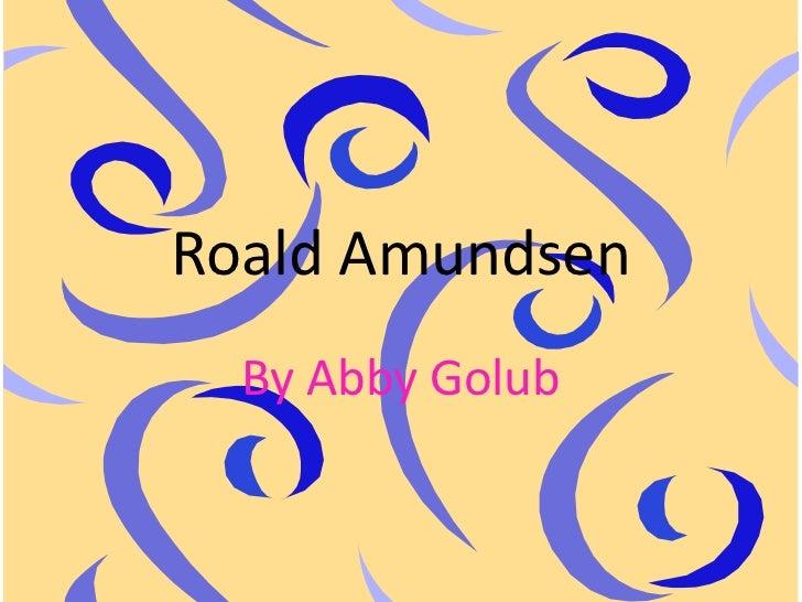 Roald Amundsen<br />By Abby Golub<br />