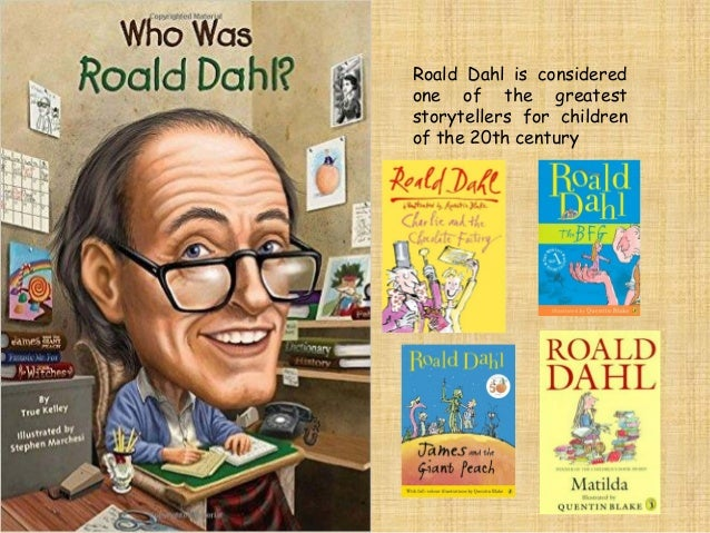 Roald Dahl is considered one of the greatest storytellers for children of the 20th century