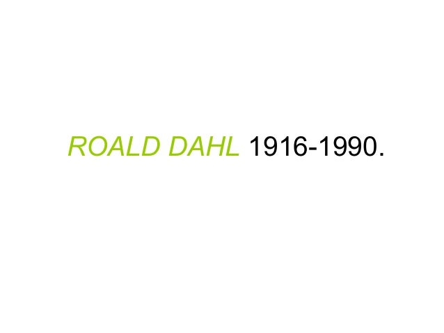ROALD DAHL 1916-1990.