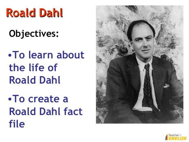 roald dahl life Roald dahl was born in wales in 1916 he served as a fighter pilot in the british raf (royal air force) during world war ii he made a forced.