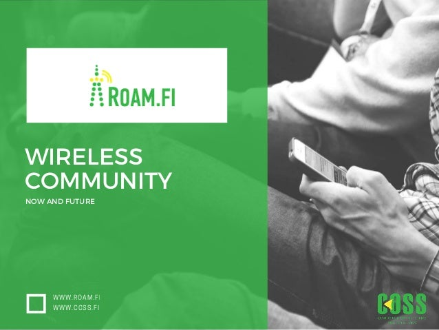 WIRELESS COMMUNITY NOW AND FUTURE WWW.ROAM.FI WWW.COSS.FI