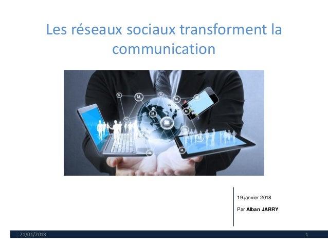 Les réseaux sociaux transforment la communication 21/01/2018 1 19 janvier 2018 Par Alban JARRY