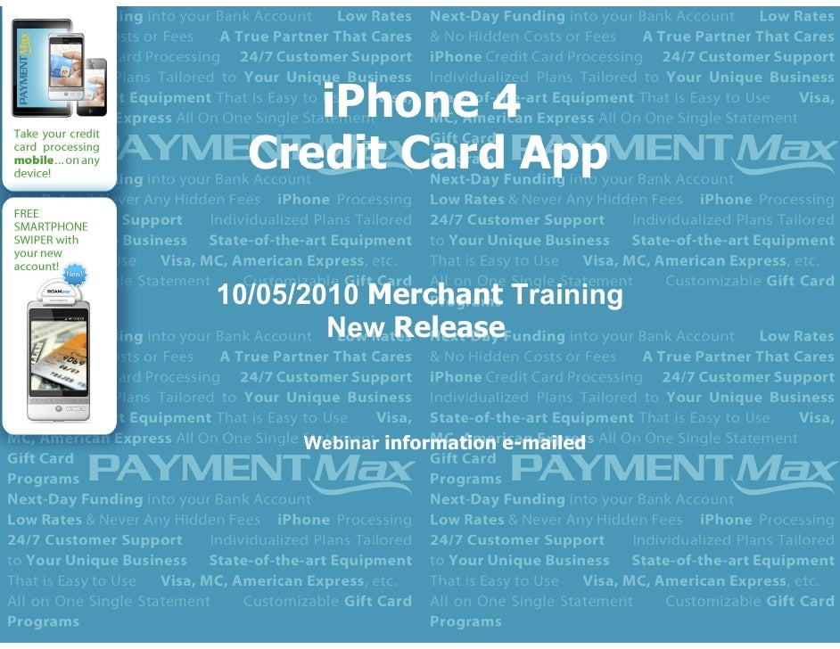 iPhone 4   Credit Card App  10/05/2010 Merchant Training         New Release         Webinar information e-mailed