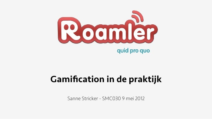 Gamification in de praktijk   Sanne Stricker - SMC030 9 mei 2012