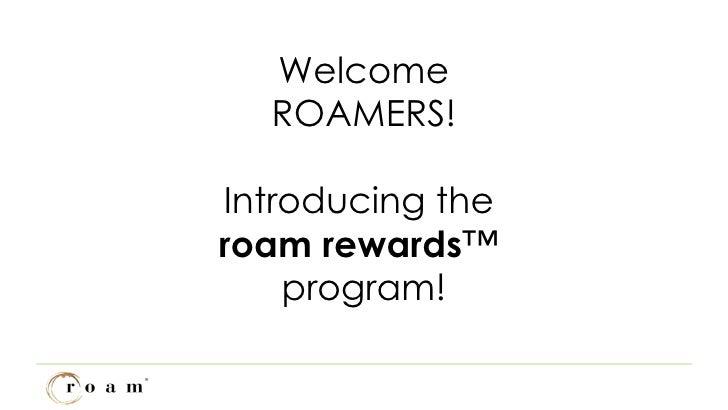 Welcome ROAMERS! Introducing the  roam rewards ™  program!