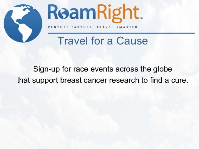 Travel for a Cause     Sign-up for race events across the globethat support breast cancer research to find a cure.