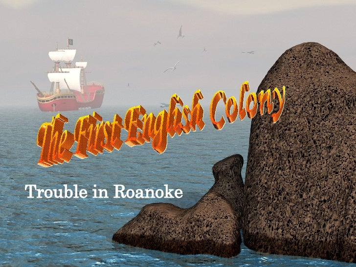 Trouble in Roanoke The First English Colony