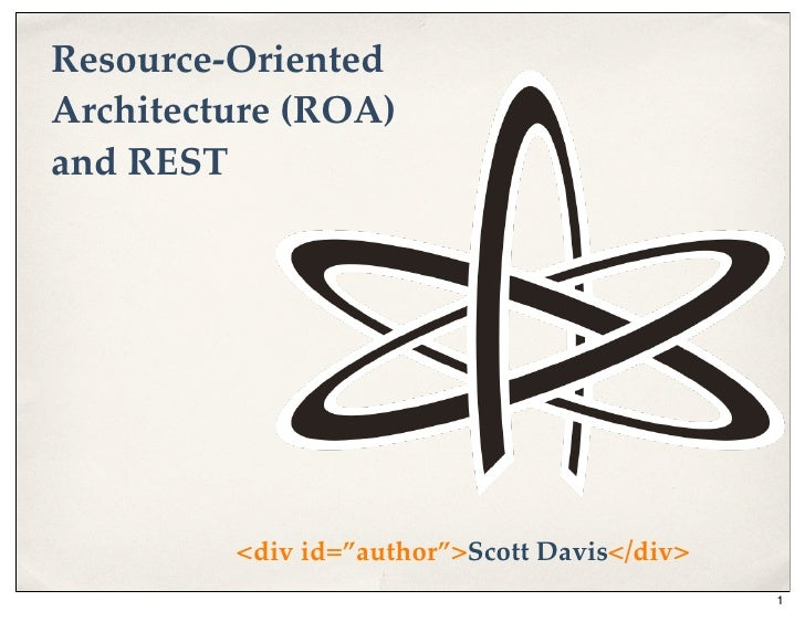 "Resource-Oriented Architecture (ROA) and REST              <div id=""author"">Scott Davis</div>                             ..."