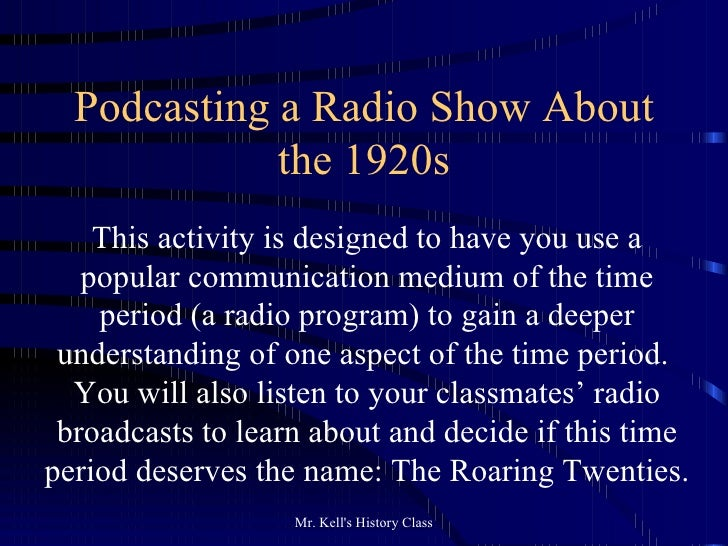 Podcasting a Radio Show About the 1920s This activity is designed to have you use a popular communication medium of the ti...
