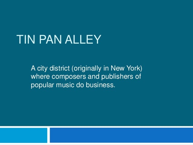 the influence of the tin pan alley on the music in the 1920s The golden age of tin pan alley song, 1920s and 1930s a during the 1920s and 1930s certain characteristic musical  jewish immigrants, particularly from central and eastern europe, played a central role in the music business during the early twentieth century as composers, lyricists, performers, publishers, and promoters c some of the.