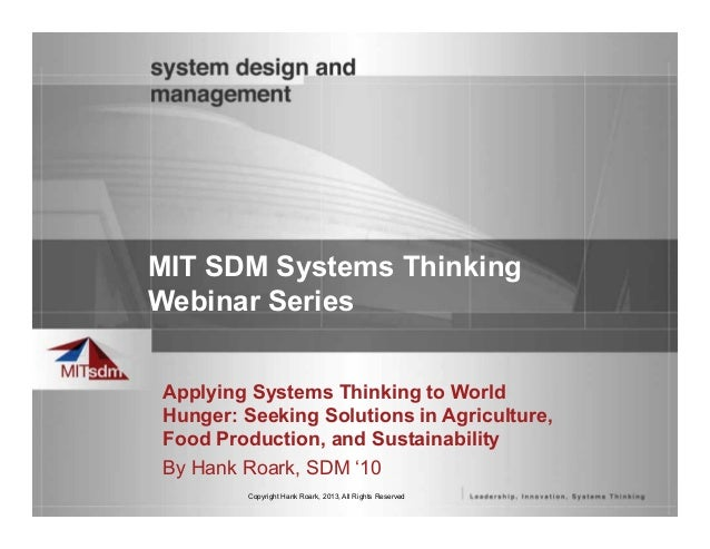 Copyright Hank Roark, 2013, All Rights Reserved MIT SDM Systems Thinking Webinar Series Applying Systems Thinking to World...