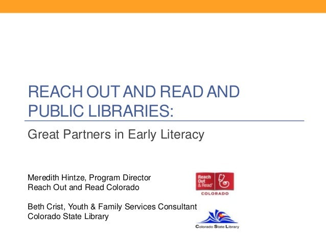 REACH OUT AND READ AND PUBLIC LIBRARIES: Great Partners in Early Literacy  Meredith Hintze, Program Director Reach Out and...
