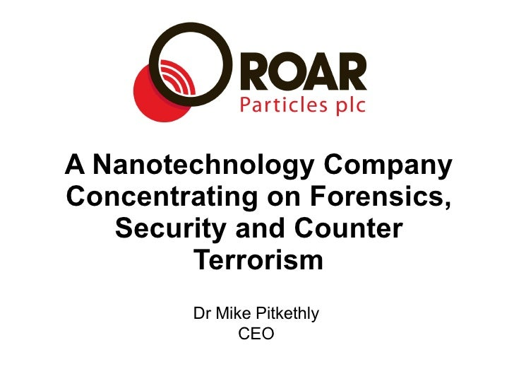 A Nanotechnology Company Concentrating on Forensics, Security and Counter Terrorism Dr Mike Pitkethly CEO