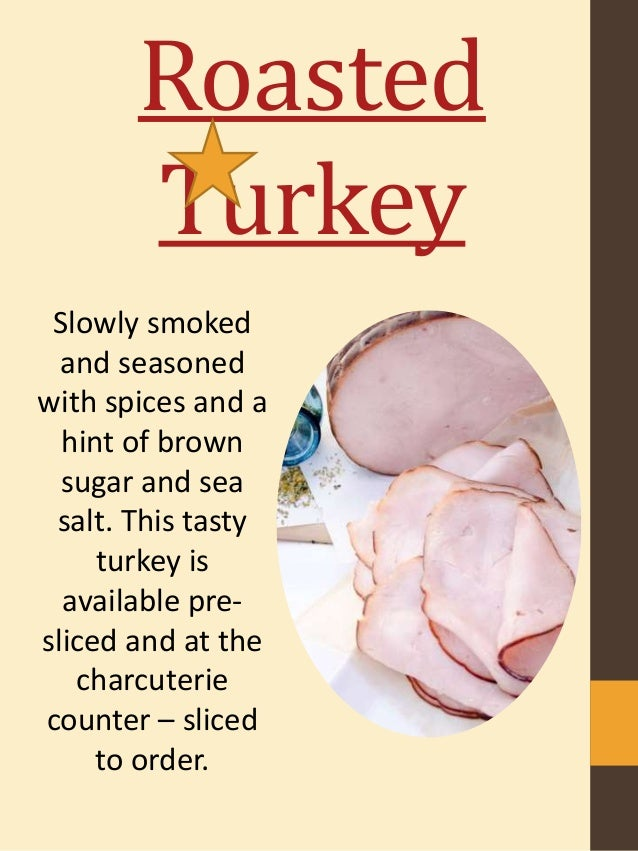 Roasted Turkey Slowly smoked and seasoned with spices and a hint of brown sugar and sea salt. This tasty turkey is availab...