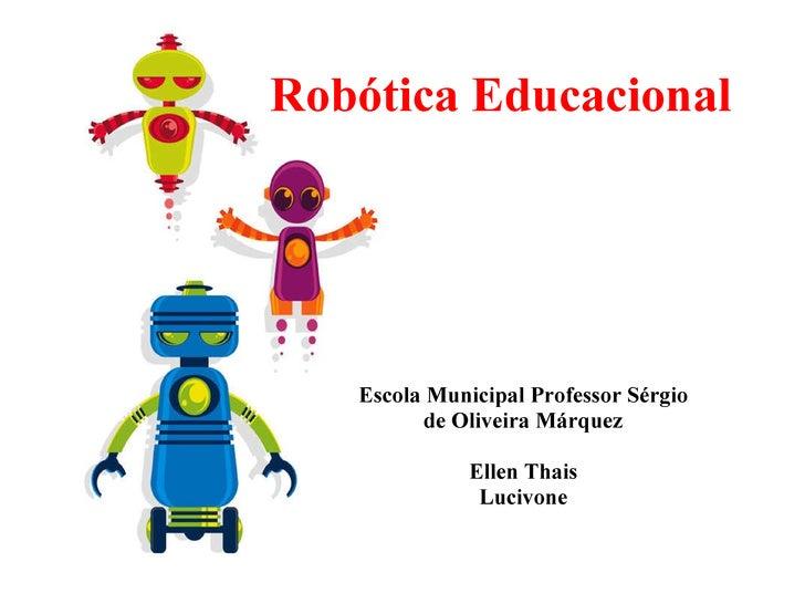 Robótica Educacional Escola Municipal Professor Sérgio de Oliveira Márquez   Ellen Thais Lucivone