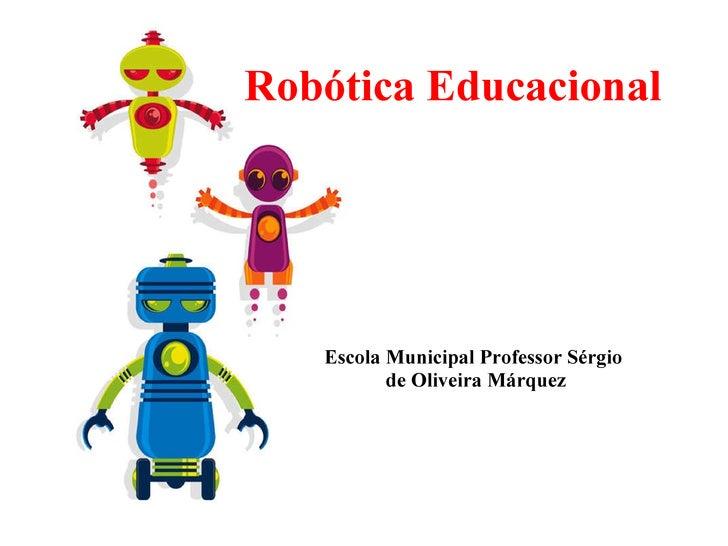 Robótica Educacional Escola Municipal Professor Sérgio de Oliveira Márquez