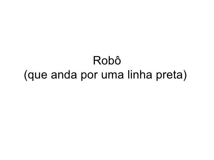 Robô (que anda por uma linha preta)