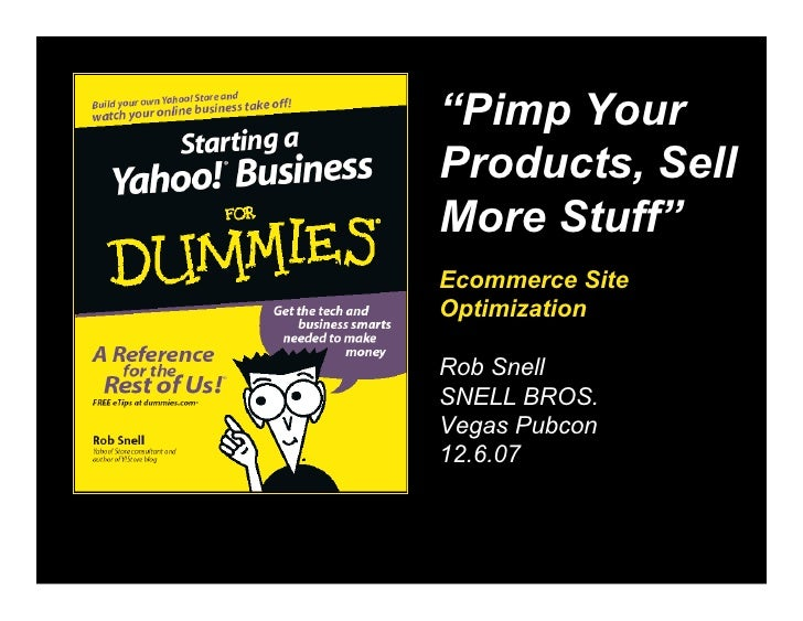 "…   ""Pimp Your     Products, Sell     More Stuff""     Ecommerce Site     Optimization      Rob Snell     SNELL BROS.     V..."