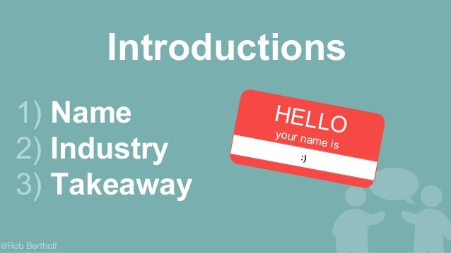 Introductions :) HELLOyour name is 1) Name 2) Industry 3) Takeaway