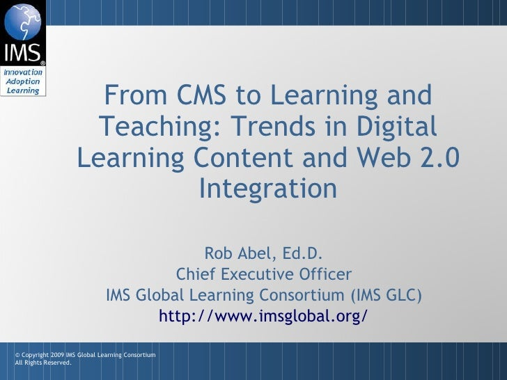 From CMS to Learning and Teaching: Trends in Digital Learning Content and Web 2.0 Integration Rob Abel, Ed.D. Chief Execut...