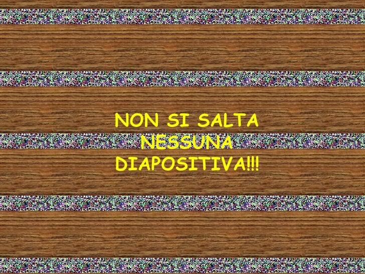 NON SI SALTA NESSUNA DIAPOSITIVA!!!