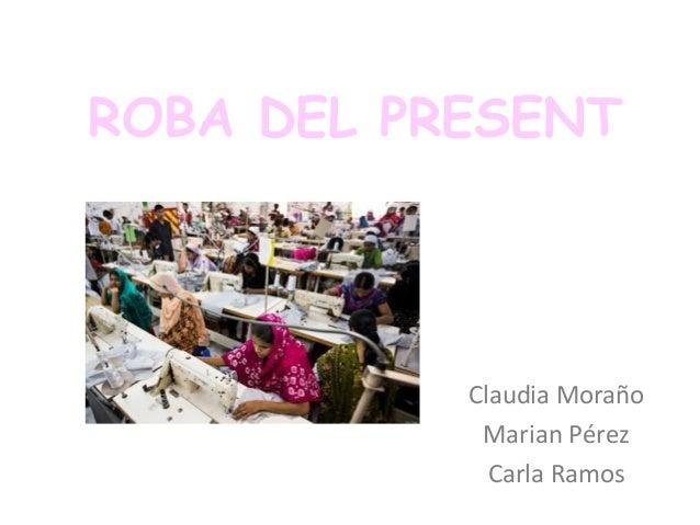 ROBA DEL PRESENT Claudia Moraño Marian Pérez Carla Ramos