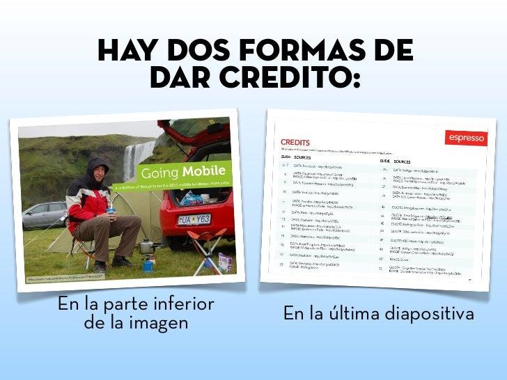 Hay dos formas de        dar crédito:En la parte inferior   En la última diapositiva   de la imagen