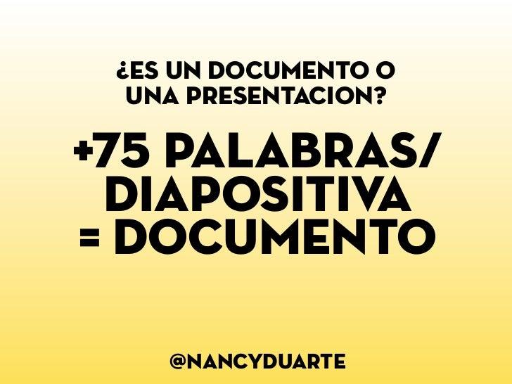 ¿es un documento o  una presentación?+75 palabras/ diapositiva= documento    @nancyduarte