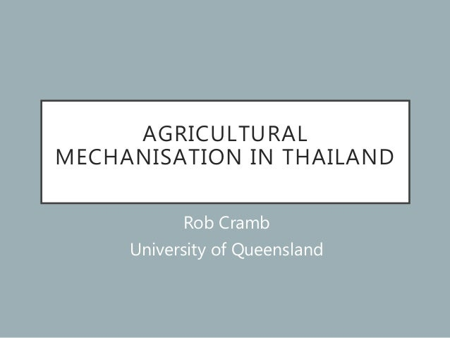 AGRICULTURAL MECHANISATION IN THAILAND Rob Cramb University of Queensland