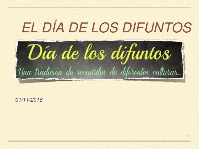 EL DÍA DE LOS DIFUNTOS 01/11/2016 1