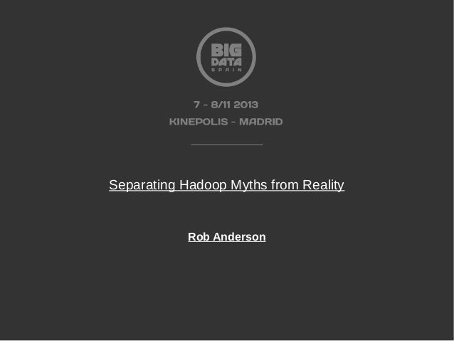 Separating Hadoop Myths from Reality  Rob Anderson