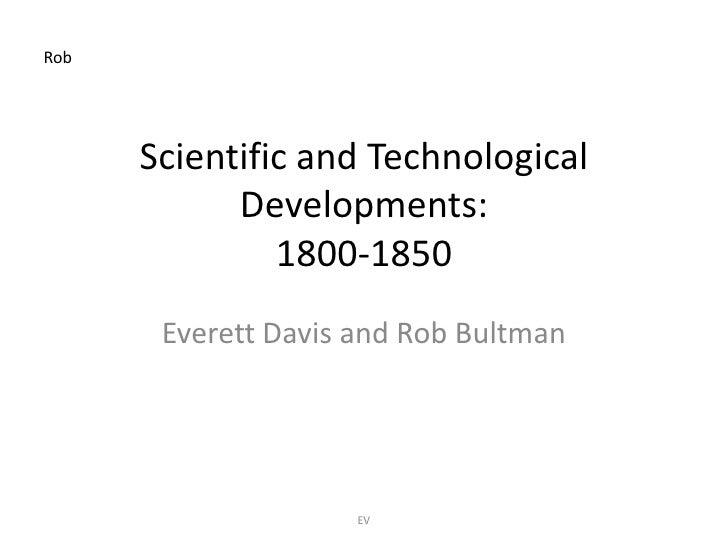 Rob      Scientific and Technological            Developments:               1800-1850       Everett Davis and Rob Bultman...