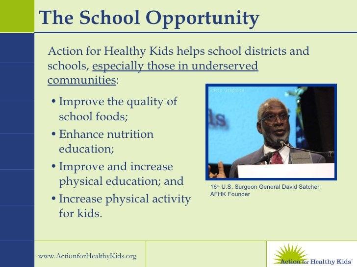 The School Opportunity  <ul><li>Improve the quality of school foods; </li></ul><ul><li>Enhance nutrition education;  </li>...