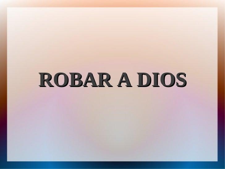 ROBAR A DIOS