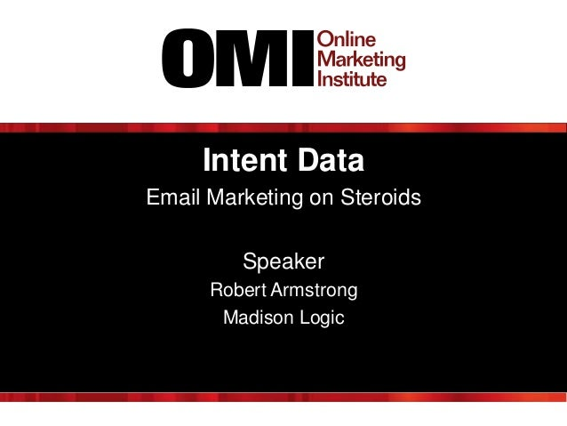 Intent Data Email Marketing on Steroids Speaker Robert Armstrong Madison Logic