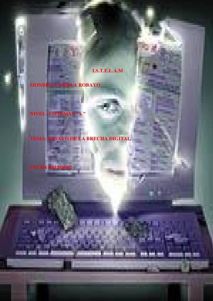 """I.S.T.E.L.A.MMONBRE: PAMELA ROBAYONIVEL: I SITEMAS """"A """"TEMA: ENSAYO DE LA BRECHA DIGITALFECHA:2012/06/02"""
