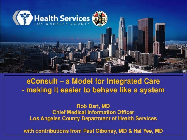 eConsult – a Model for Integrated Care - making it easier to behave like a system Rob Bart, MD Chief Medical Information O...