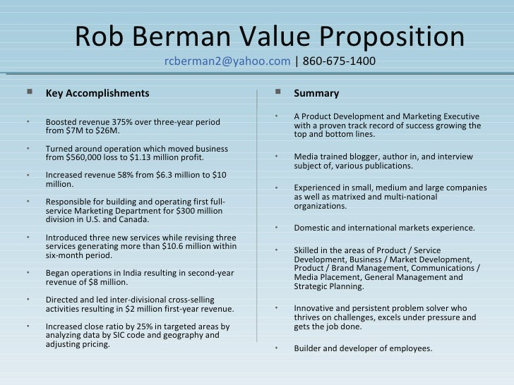 Rob Berman Value Proposition [email_address]  | 860-675-1400 <ul><li>Key Accomplishments </li></ul><ul><li>Boosted revenue...