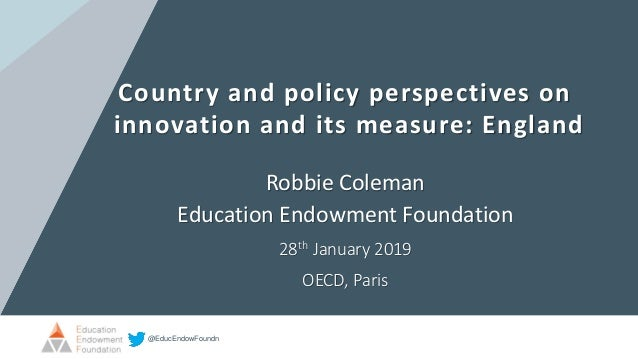 @EducEndowFoundn Country and policy perspectives on innovation and its measure: England Robbie Coleman Education Endowment...
