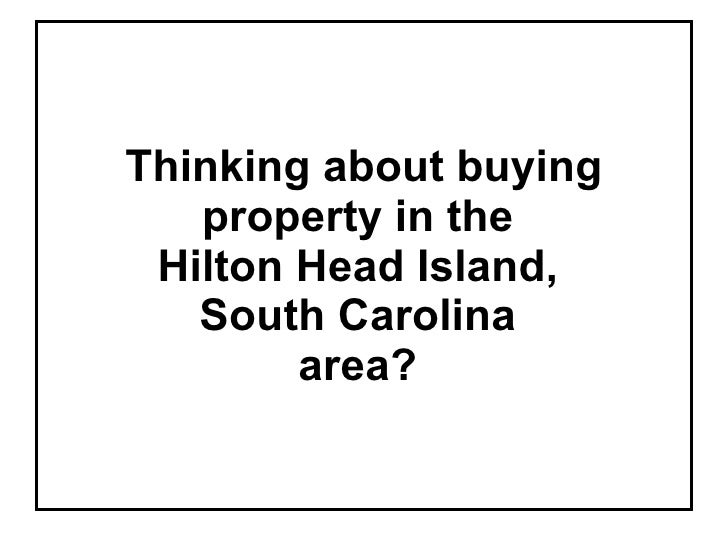 Thinking about buying property in the  Hilton Head Island,  South Carolina  area?