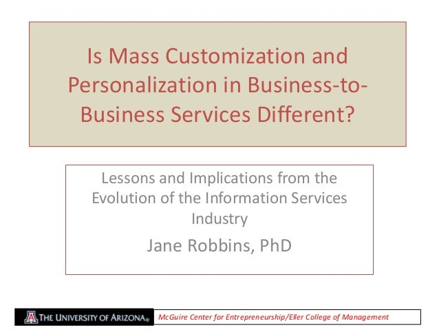 Is Mass Customization and Personalization in Business-to- Business Services Different? Lessons and Implications from the E...