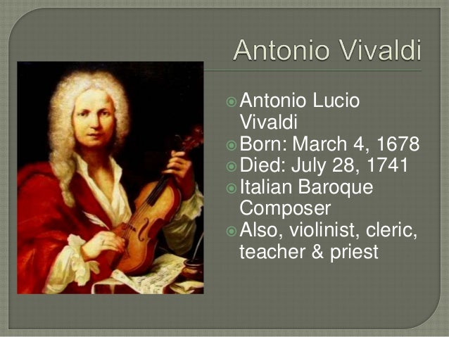 the musical contributions of antonio vivaldi 20 famous composers baroque  antonio vivaldi b 1676 d1741  his greatest contribution to music was the standard arrangement of an orchestra his grouping of.