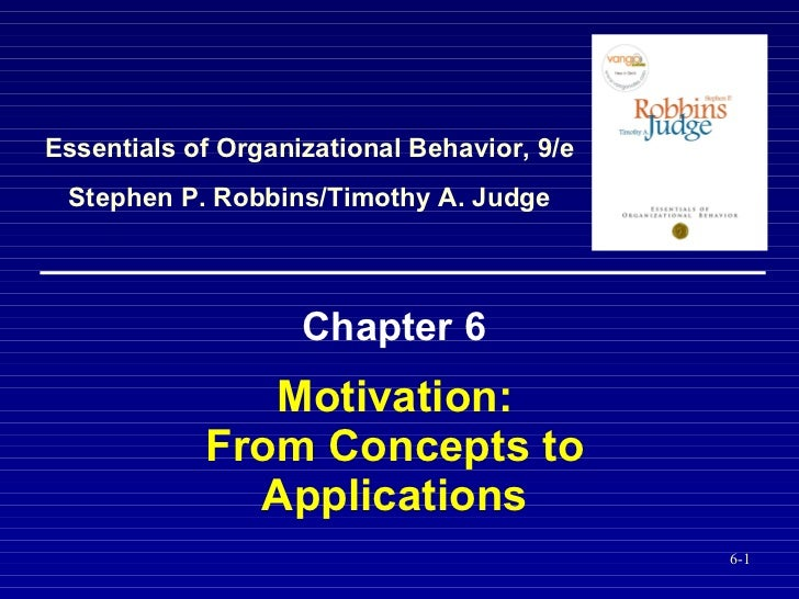 Motivation:  From Concepts to  Applications   Chapter 6 Essentials of Organizational Behavior, 9/e Stephen P. Robbins/Timo...
