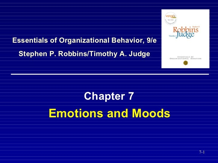 Emotions and Moods  Chapter 7 Essentials of Organizational Behavior, 9/e Stephen P. Robbins/Timothy A. Judge