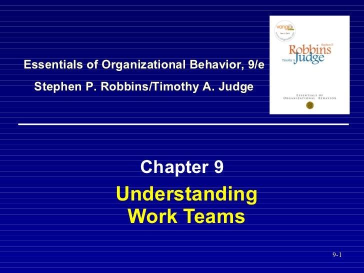 Understanding Work Teams Chapter 9 Essentials of Organizational Behavior, 9/e Stephen P. Robbins/Timothy A. Judge