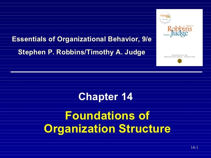Foundations of Organization Structure Chapter 14 Essentials of Organizational Behavior, 9/e Stephen P. Robbins/Timothy A. ...